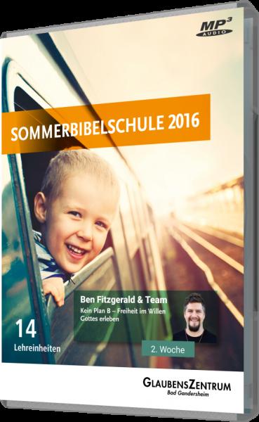 """Sommerbibelschule 2016 - Woche 2: """"Kein Plan B - Freiheit im Willen Gottes erleben"""""""