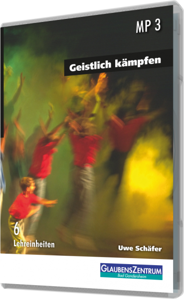 """Lehreinheit: """"Geistlich kämpfen """""""