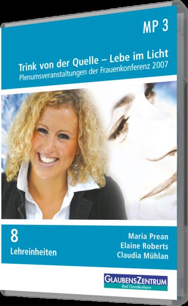 """Frauenkonferenz 2007: """"Trink von der Quelle - Lebe im Licht"""""""